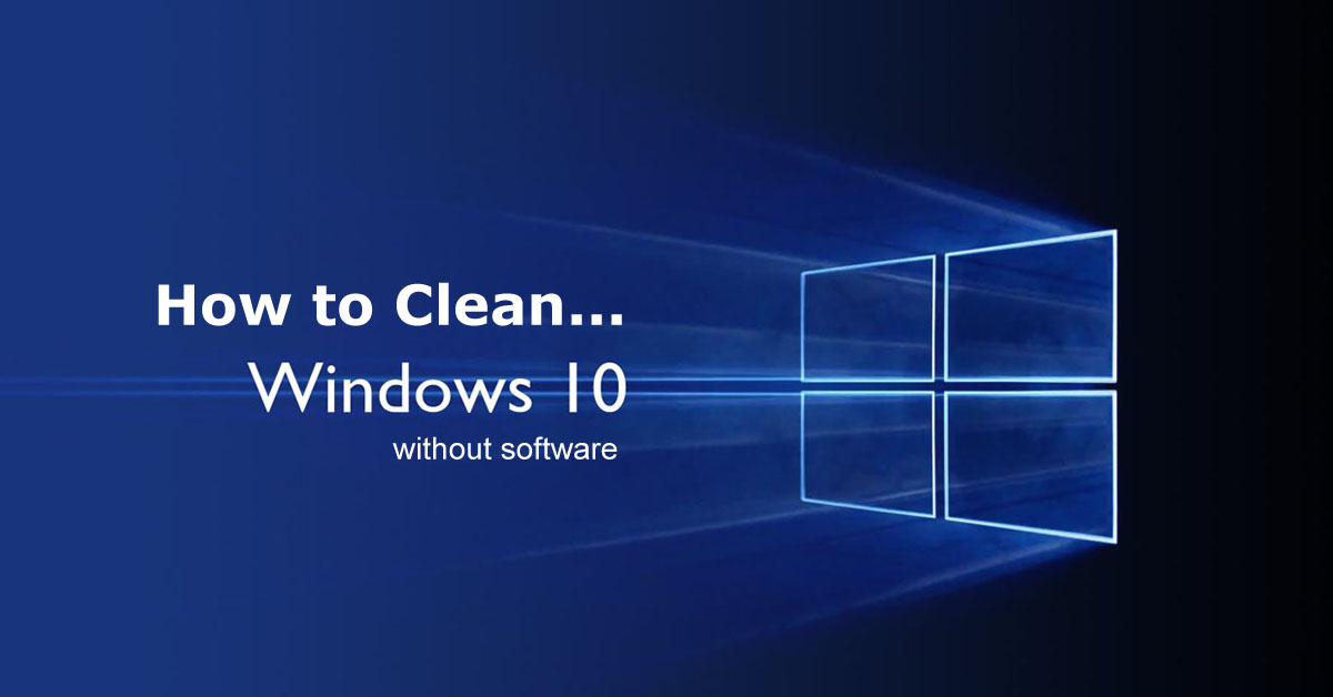 How to Clean Windows 10 without software.